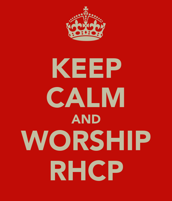 KEEP CALM AND WORSHIP RHCP