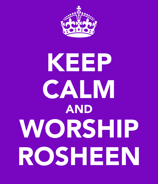 KEEP CALM AND WORSHIP ROSHEEN