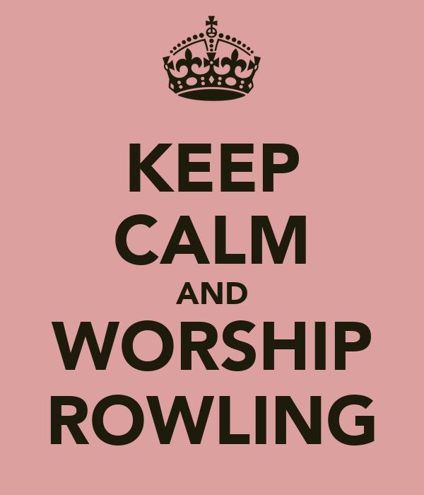 KEEP CALM AND WORSHIP ROWLING