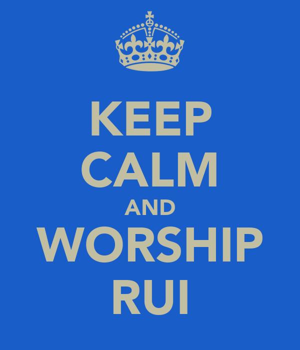 KEEP CALM AND WORSHIP RUI