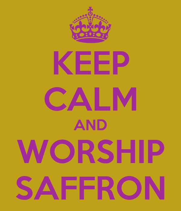 KEEP CALM AND WORSHIP SAFFRON
