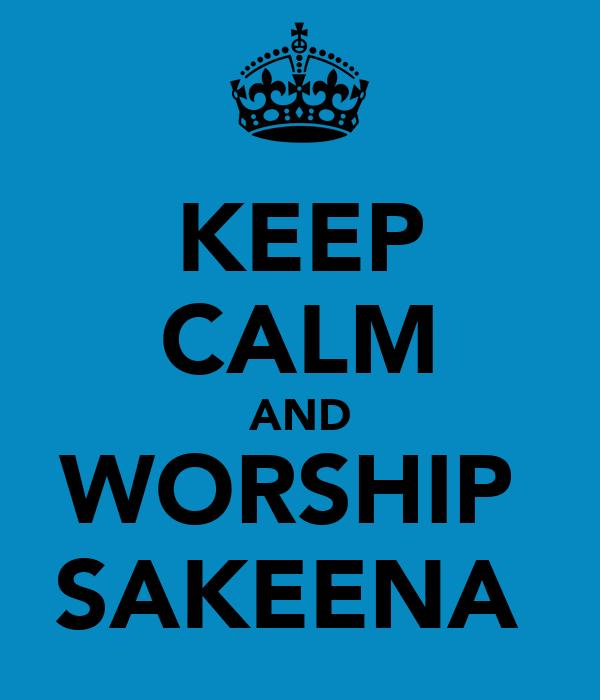 KEEP CALM AND WORSHIP  SAKEENA