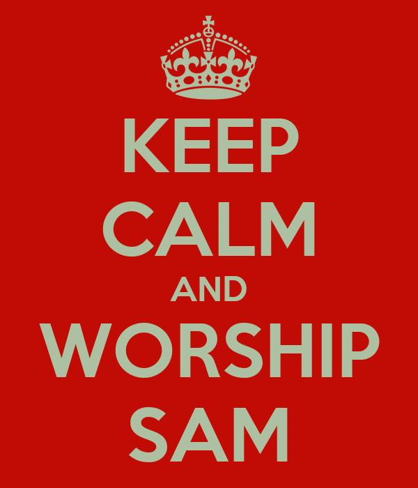 KEEP CALM AND WORSHIP SAM