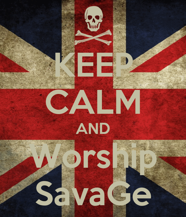 KEEP CALM AND Worship SavaGe