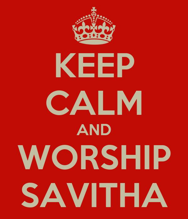 KEEP CALM AND WORSHIP SAVITHA