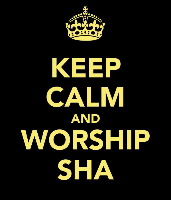 KEEP CALM AND WORSHIP SHA