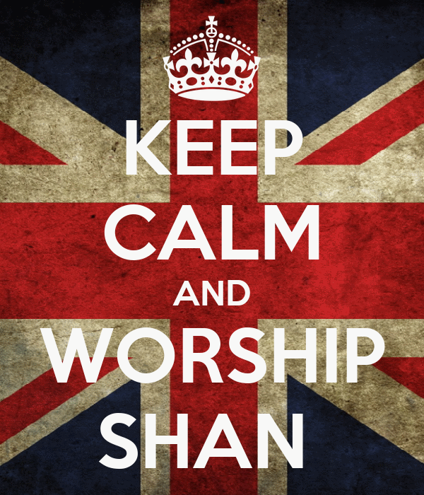KEEP CALM AND WORSHIP SHAN