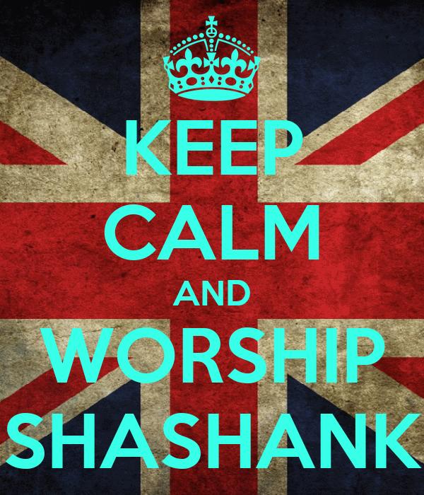 KEEP CALM AND WORSHIP SHASHANK