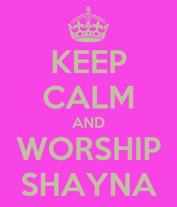 KEEP CALM AND WORSHIP SHAYNA