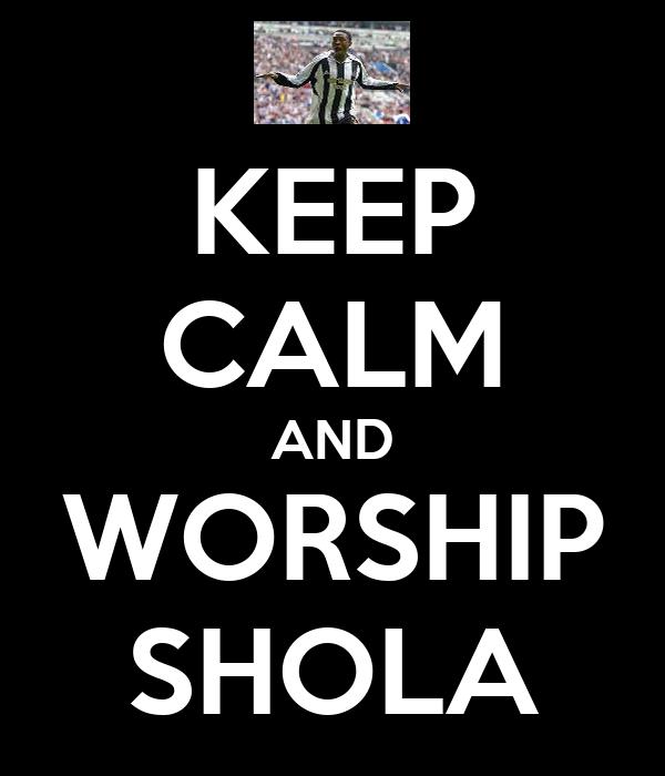 KEEP CALM AND WORSHIP SHOLA
