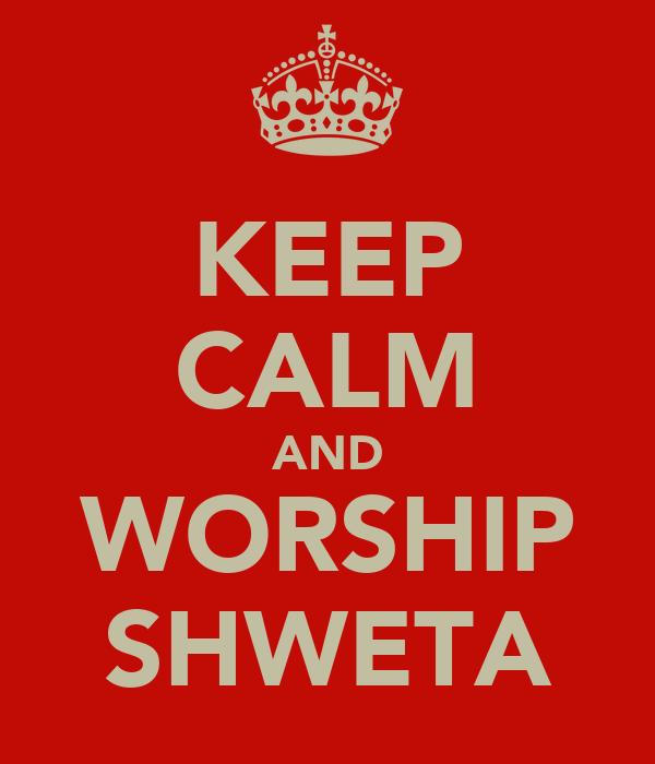 KEEP CALM AND WORSHIP SHWETA