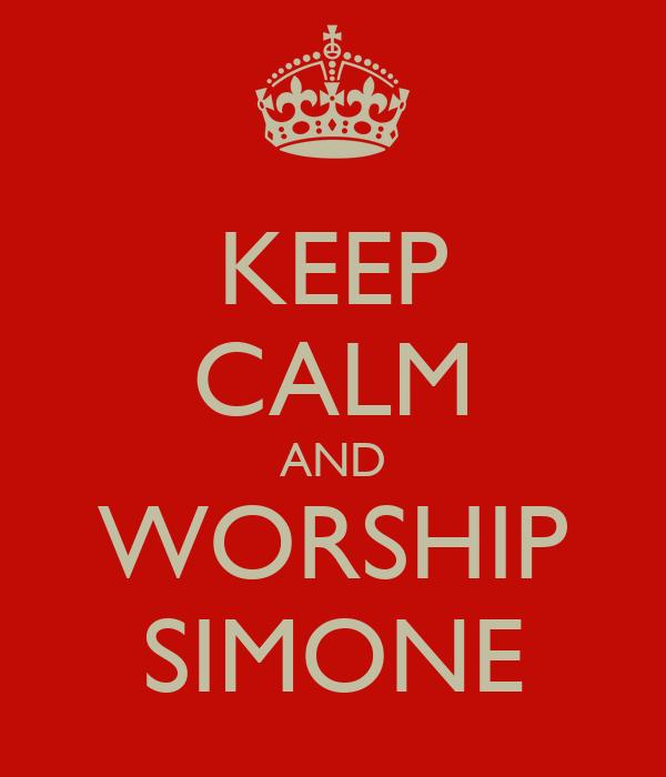 KEEP CALM AND WORSHIP SIMONE