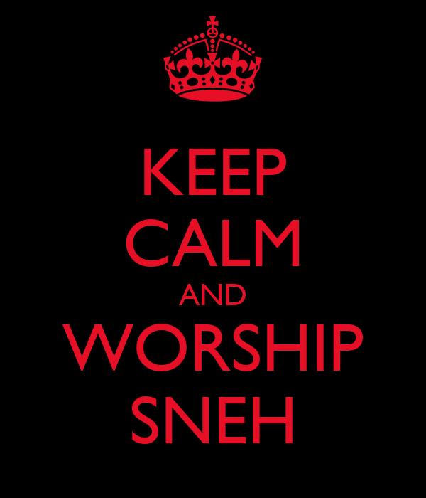 KEEP CALM AND WORSHIP SNEH