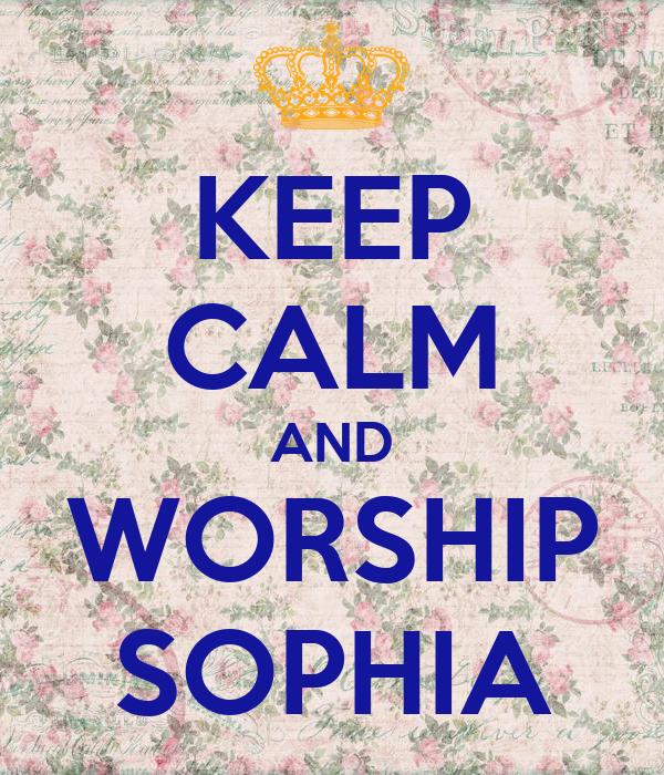 KEEP CALM AND WORSHIP SOPHIA