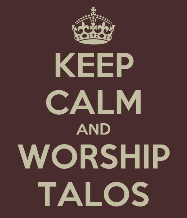 KEEP CALM AND WORSHIP TALOS