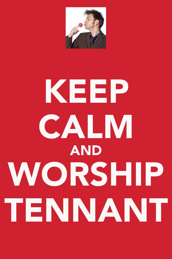 KEEP CALM AND WORSHIP TENNANT