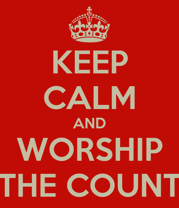 KEEP CALM AND WORSHIP THE COUNT
