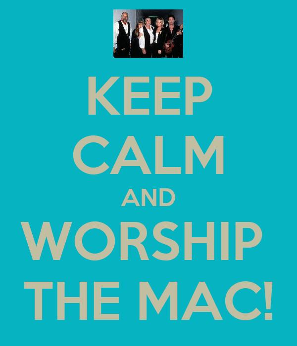 KEEP CALM AND WORSHIP  THE MAC!