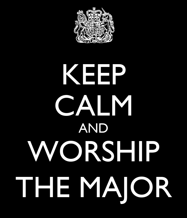 KEEP CALM AND WORSHIP THE MAJOR