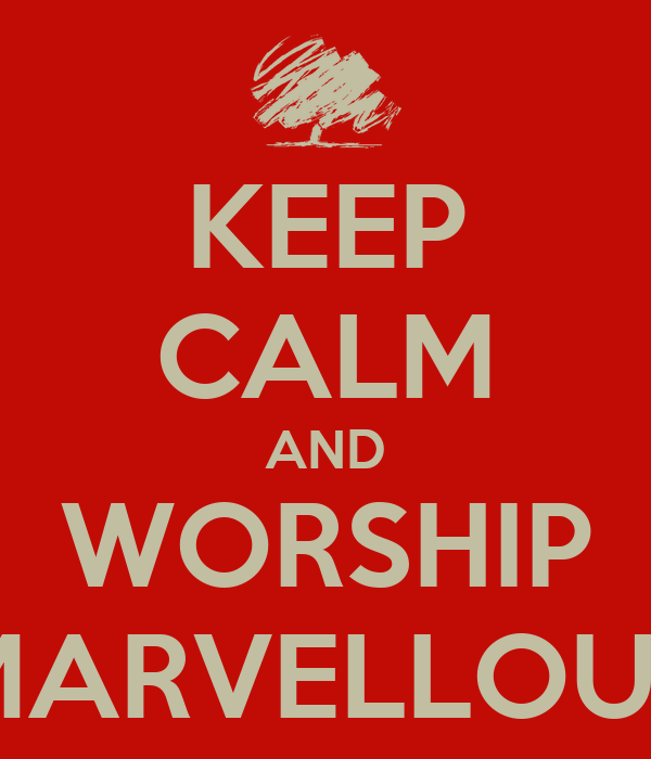 KEEP CALM AND WORSHIP THE MARVELLOUS EVE