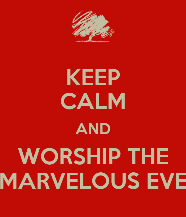 KEEP CALM AND WORSHIP THE MARVELOUS EVE