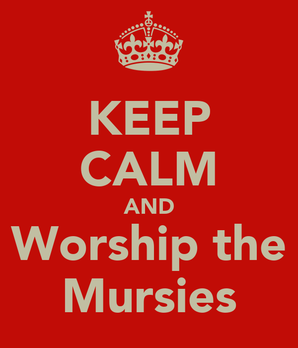 KEEP CALM AND Worship the Mursies