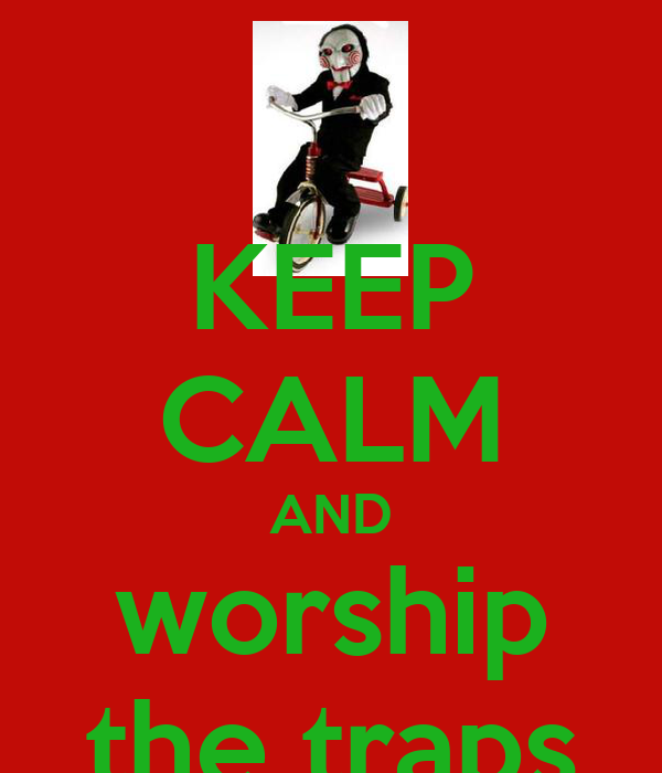 KEEP CALM AND worship the traps
