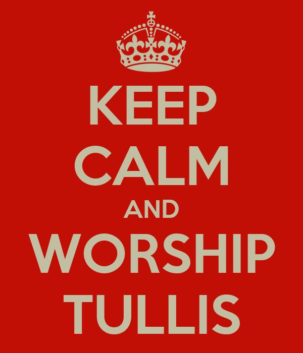 KEEP CALM AND WORSHIP TULLIS