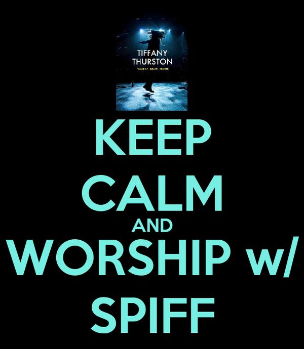 KEEP CALM AND WORSHIP w/ SPIFF