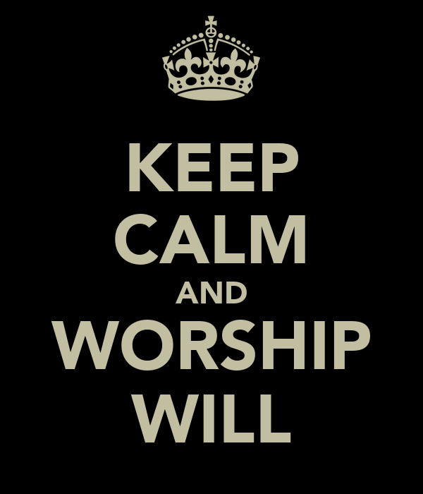 KEEP CALM AND WORSHIP WILL