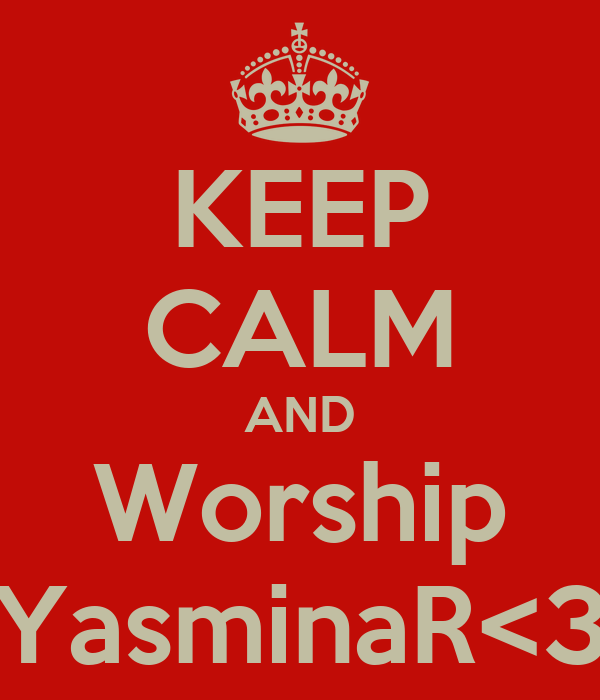 KEEP CALM AND Worship YasminaR<3