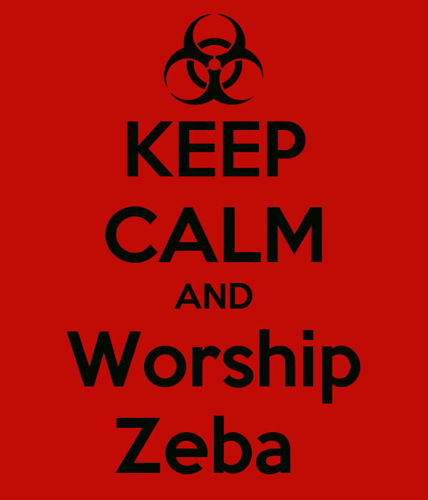 KEEP CALM AND Worship Zeba
