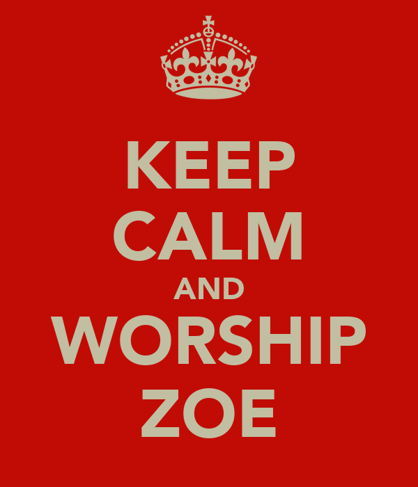 KEEP CALM AND WORSHIP ZOE