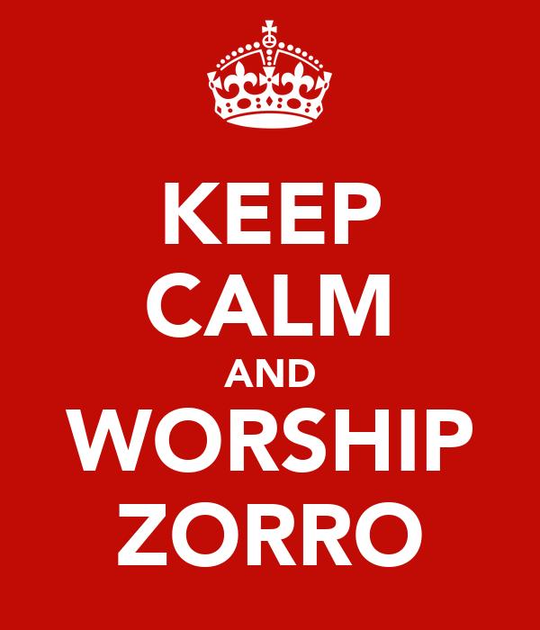 KEEP CALM AND WORSHIP ZORRO