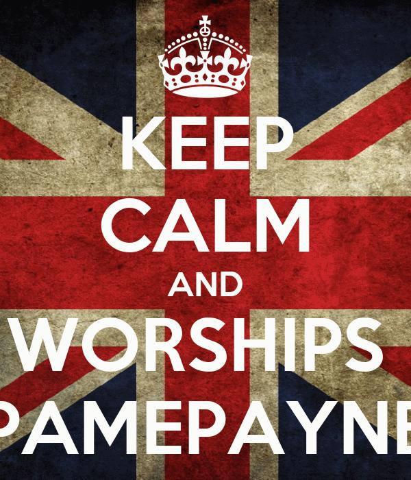 KEEP CALM AND WORSHIPS  PAMEPAYNE