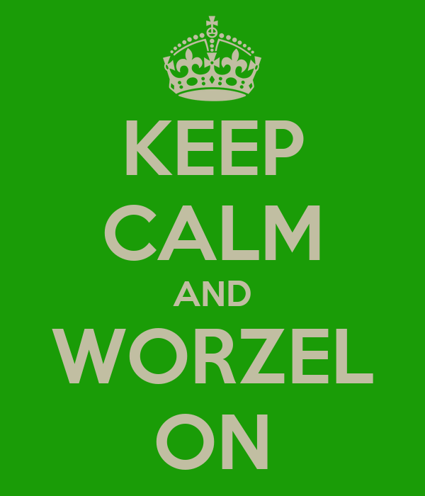KEEP CALM AND WORZEL ON