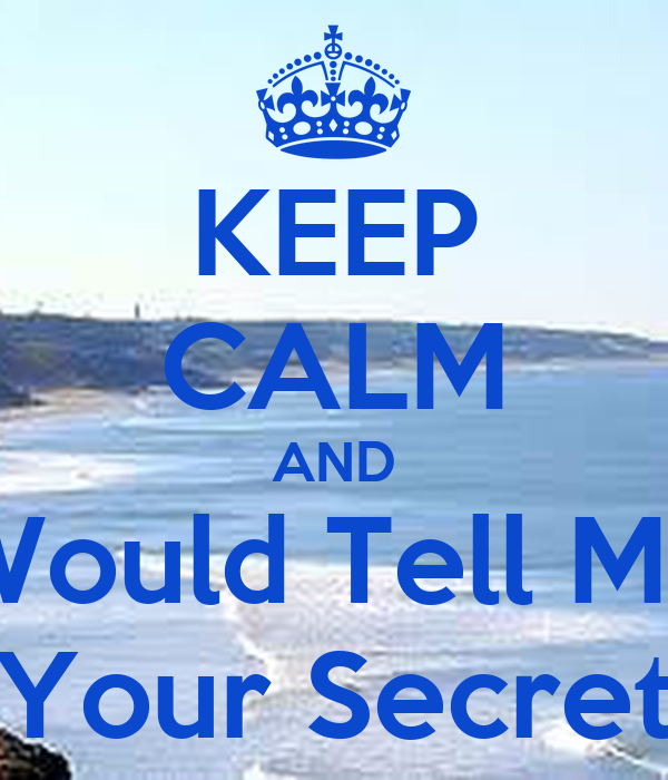 KEEP CALM AND Would Tell Me Your Secret