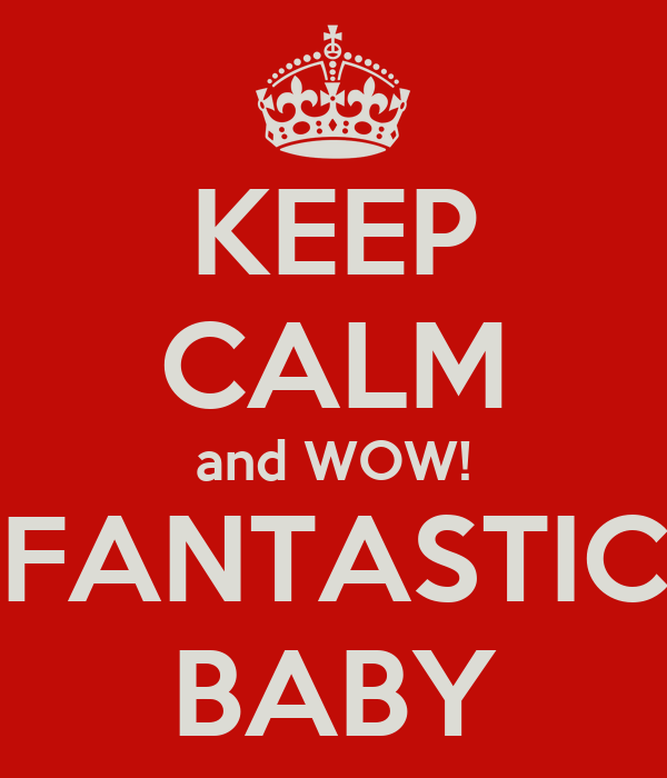KEEP CALM and WOW! FANTASTIC BABY