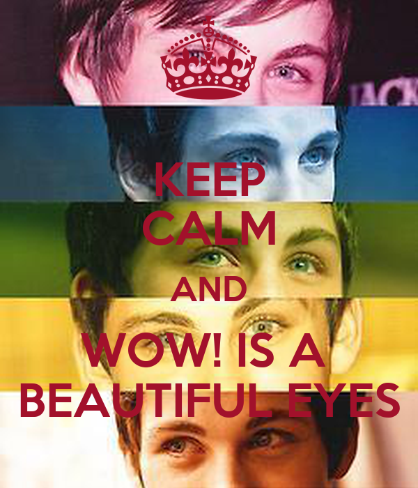 KEEP CALM AND WOW! IS A  BEAUTIFUL EYES