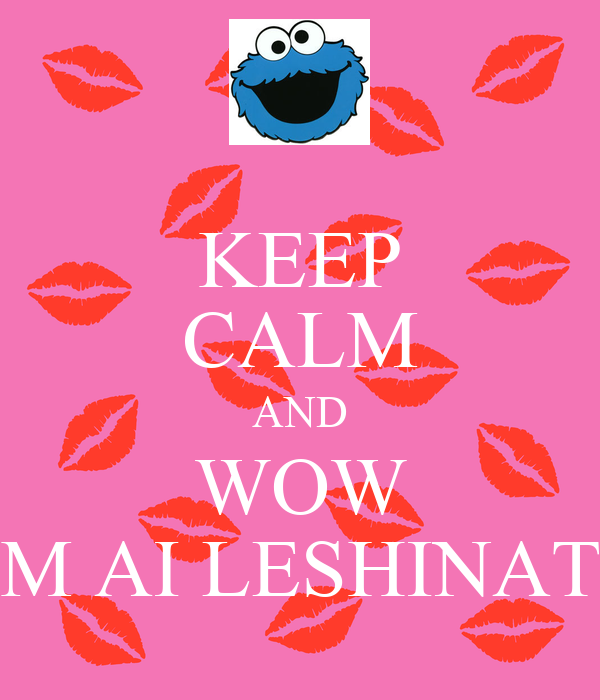KEEP CALM AND WOW M AI LESHINAT