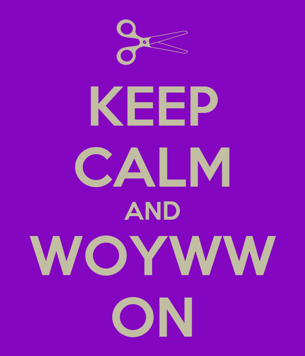 KEEP CALM AND WOYWW ON