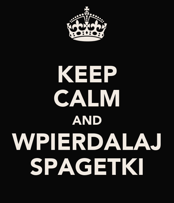 KEEP CALM AND WPIERDALAJ SPAGETKI