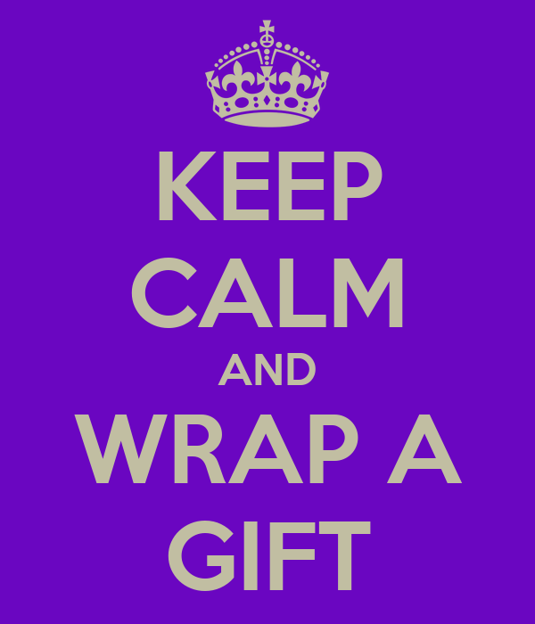 KEEP CALM AND WRAP A GIFT