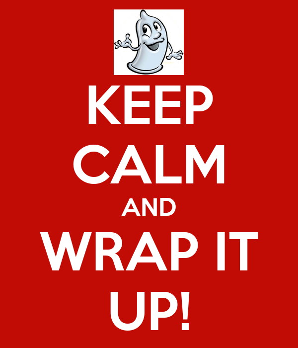 KEEP CALM AND WRAP IT UP!