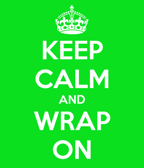KEEP CALM AND WRAP ON