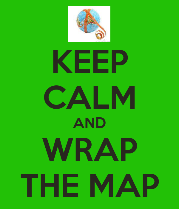 KEEP CALM AND WRAP THE MAP