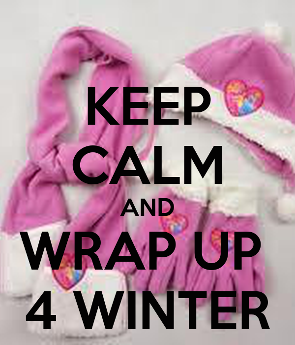 KEEP CALM AND WRAP UP  4 WINTER