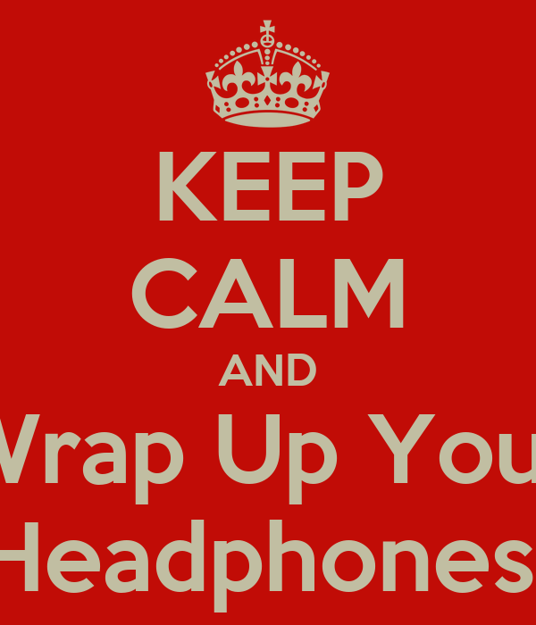 KEEP CALM AND Wrap Up Your Headphones!
