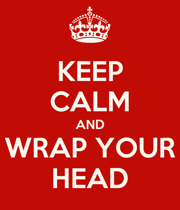 KEEP CALM AND WRAP YOUR HEAD