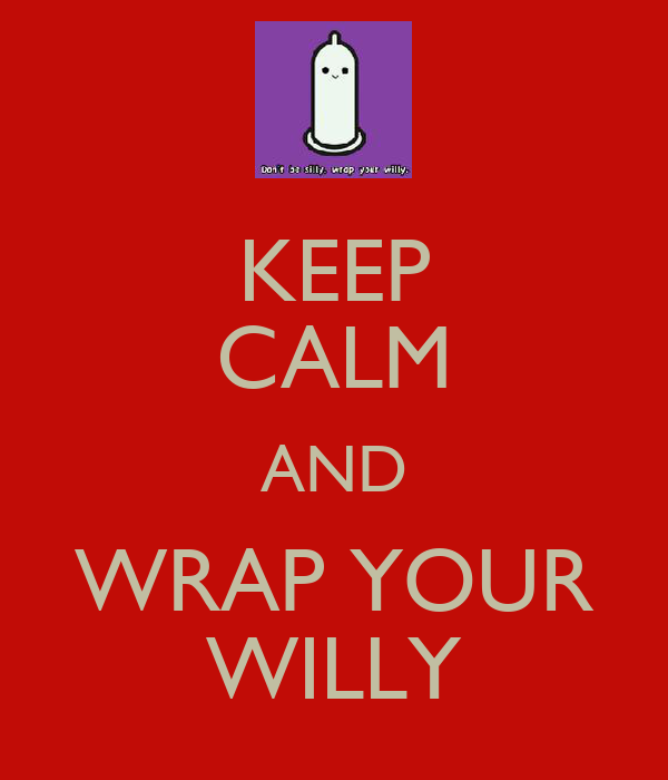 KEEP CALM AND WRAP YOUR WILLY